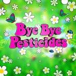 bye bye pesticide